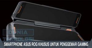 Smartphone Asus ROG Khusus Untuk Penggemar Gaming