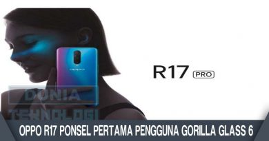 Oppo R17 Ponsel Pertama Pengguna Gorilla Glass 6
