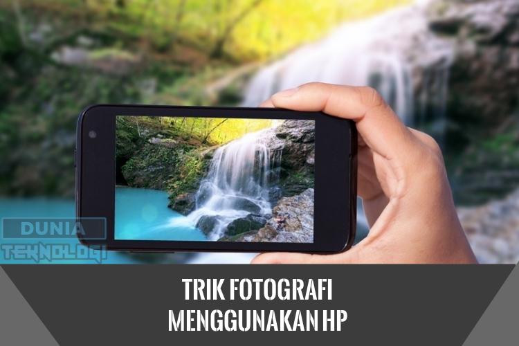 Trik Fotografi Menggunakan HP