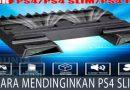 Cara mendinginkan PS4 Slim