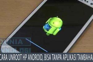 Cara Unroot HP Android, Bisa Tanpa Aplikasi Tambahan!
