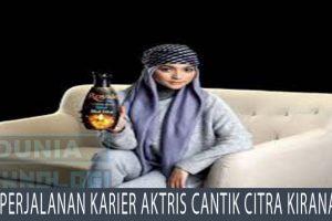 Perjalanan Karier Aktris Cantik Citra Kirana