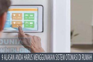 9 Alasan Anda Harus Menggunakan Sistem Otomasi di Rumah