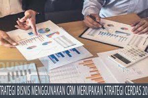 Strategi Bisnis Menggunakan CRM Merupakan Strategi Cerdas 2021