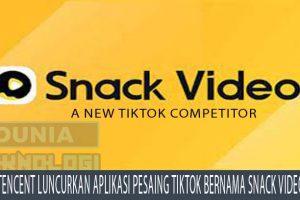 Tencent Luncurkan Aplikasi Pesaing Tiktok Bernama Snack Video